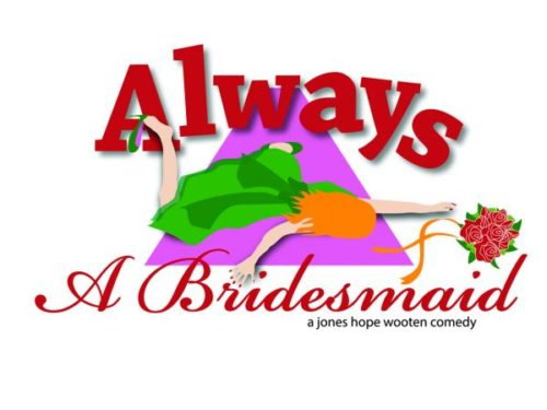 Always a Bridesmaid – Dinner Theater – 4/27 – 4/29